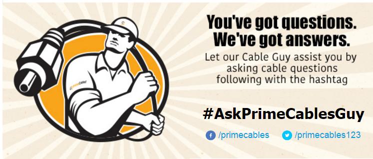 Use our hashtag #AskPrimeCablesGuy on social